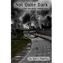 Not Quite Dark: A Post-Apocalyptic Adoption Story
