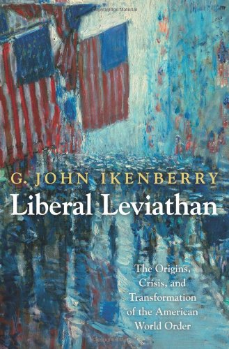 Read Online Liberal Leviathan: The Origins, Crisis, and Transformation of the American World Order (Princeton Studies in International History and Politics) pdf