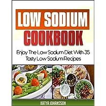 Low Sodium Cookbook: Enjoy The Low Sodium Diet With 35 Tasty Low  Sodium Recipes (Low Salt Diet) (Low Salt Cooking Book 1)