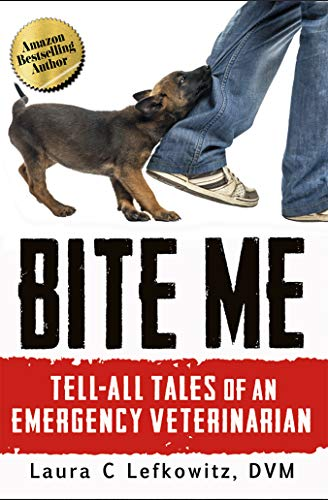 Bite Me: Tell-All Tales of an Emergency Veterinarian by [Lefkowitz DVM, Laura]