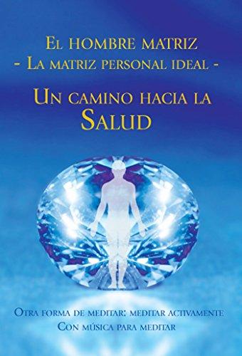 El hombre matriz ˗˗ La matriz personal ideal: Un camino ...