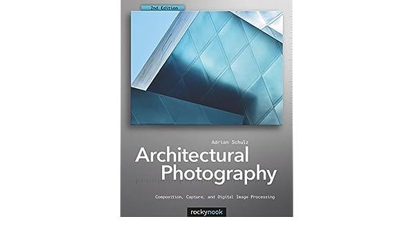 Architectural Photography: Composition, Capture, and Digital Image Processing: Amazon.es: Adrian Schulz: Libros en idiomas extranjeros