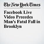 Facebook Live Video Precedes Man's Fatal Fall in Brooklyn | Eli Rosenberg,Sean Piccoli