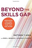 "Matthew T. Hora, ""Beyond the Skills Gap: Preparing College Students for Life and Work"" (Harvard Education Press, 2016)"
