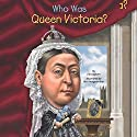 Who Was Queen Victoria? Audiobook by Jim Gigliotti Narrated by Jayne Entwistle