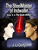 The SteelMaster of Indwallin, Book 2 of The Gods Within