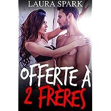 OFFERTE à 2 Frères (Nouvelle érotique, Plan à Trois, MFM, Tabou)  (French Edition)