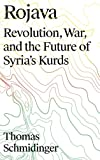 "Thomas Schmidinger, ""Rojava: Revolution, War and the Future of Syria's Kurds"" (Pluto Press, 2018)"