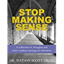 Stop Making Sense: A collection of thoughts and  other random musings on education