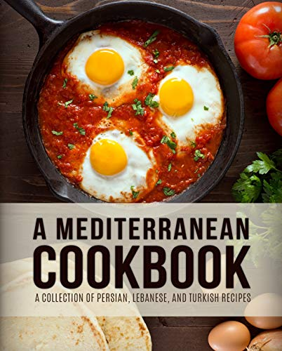 A Mediterranean Cookbook: A Collection of Persian, Lebanese, and Turkish Recipes (4th Edition) by BookSumo Press