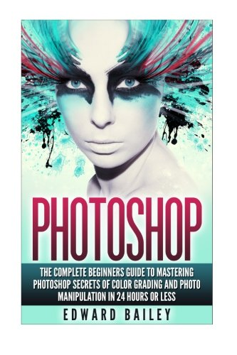 photoshop-the-complete-beginners-guide-to-mastering-photoshop-in-24-hours-or-less-secrets-of-color-g