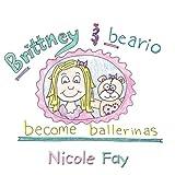 Brittney and Beario Become Ballerinas, Nicole Fay, 1438910584