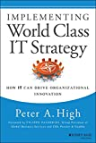 img - for Implementing World Class IT Strategy: How IT Can Drive Organizational Innovation book / textbook / text book
