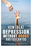 you can beat depression - How I Beat Depression Without Drugs And You Can Too