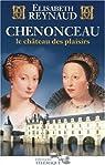 Chenonceau : Le château des plaisirs par Reynaud