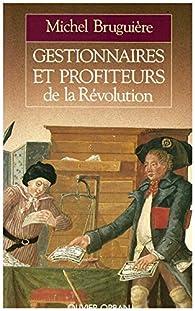 Gestionnaires et profiteurs de la Révolution par Michel Bruguière