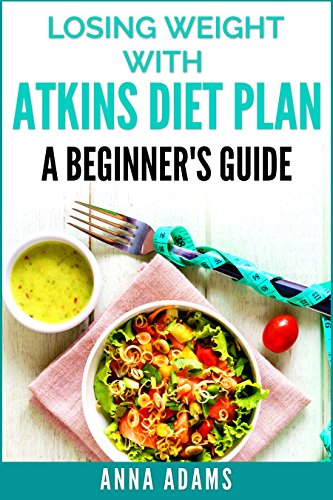 - Losing Weight with Atkins Diet Plan: A Beginner's Guide