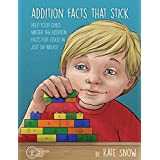 Addition Facts that Stick: Help Your Child Master the Addition Facts for Good in Just Six Weeks