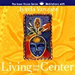 Living From Your Center: Guided Meditations for Creating Balance & Inner Strength | Iyanla Vanzant