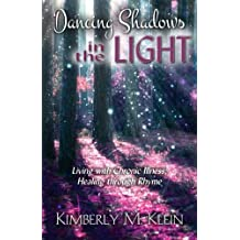 Dancing Shadows in the Light: Living with Chronic Illness:  Healing through Rhyme