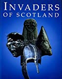 img - for Invaders of Scotland: An Introduction to the Archaeology of the Romans, Scots, Angles, and Vikings, Highlighting the Monuments in the Care of the ... State for (Historic Buildings and Monuments) book / textbook / text book