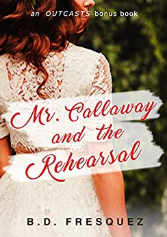 Mr. Callaway and the Rehearsal: An Outcasts Bonus Chapter by [Fresquez, B.D.]