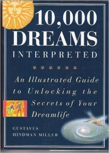 10 000 dreams interpreted an illustrated guide to unlocking the secrets of your dreamlife