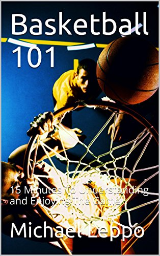 Basketball 101: 15 Minutes To Understanding and Enjoying The ()