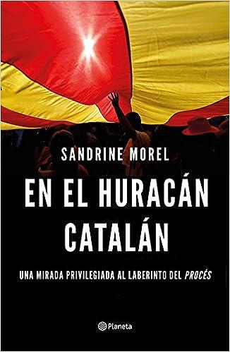 En el huracán catalán: Una mirada privilegiada al laberinto del procés No Ficción: Amazon.es: Morel, Sandrine, Cortés Fernández, Lara: Libros