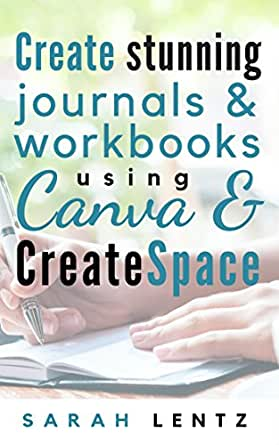 Create Stunning Journals Workbooks Using Canva Createspace