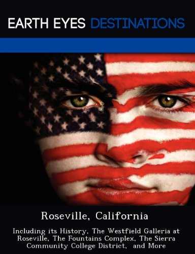 Roseville, California: Including its History, The Westfield Galleria at Roseville, The Fountains Complex, The Sierra Community College District,  and - Roseville The Galleria
