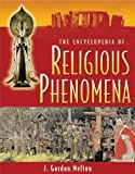 The Encyclopedia of Religious Phenomena, J. Gordon Melton, 1578592097