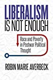 "Robin Marie Averbeck, ""Liberalism is not Enough: Race and Poverty in Postwar Political Thought"" (UNC Press, 2018)"