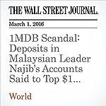 1MDB Scandal: Deposits in Malaysian Leader Najib's Accounts Said to Top $1 Billion | Bradley Hope,Tom Wright