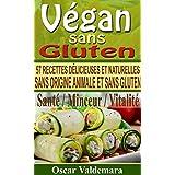 Vegan sans Gluten: 57 recettes de petits déjeuners, déjeuners, dîners et desserts délicieux et naturels, sans origine animale et sans gluten (Mon Atelier Santé t. 2) (French Edition)