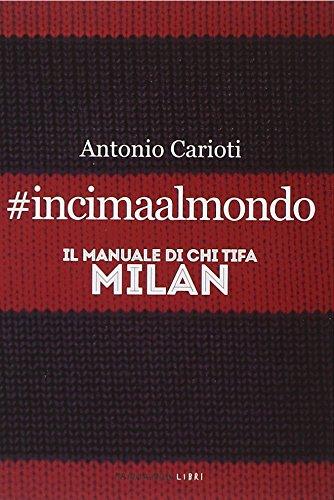 #incimaalmondo. Il manuale di chi tifa Milan Copertina flessibile – 28 ago 2014 Antonio Carioti Fandango Libri 8860444306 Altra non illustrata