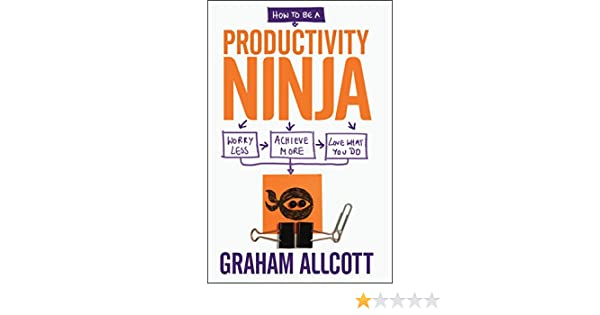 How to be a Productivity Ninja: Worry Less, Achieve More and ...
