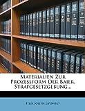 Materialien Zur Prozeßform der Baier. Strafgesetzgebung..., Felix Joseph Lipowsky, 1272946223