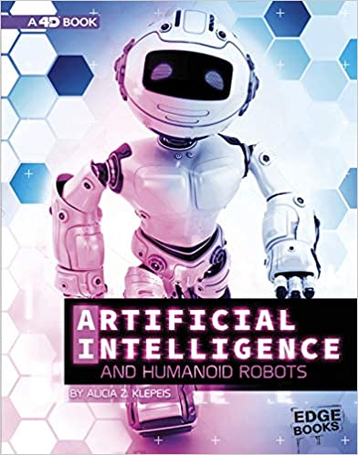 Artificial Intelligence And Humanoid Robots: 4d An Augmented Reading Experience por Alicia Z. Klepeis epub