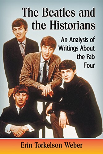 Historians Rock (The Beatles and the Historians: An Analysis of Writings About the Fab Four)