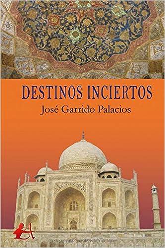 Destinos inciertos: Amazon.es: Garrido Palacios, José: Libros