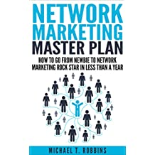Network Marketing: Master Plan: How to Go From Newbie to Network Marketing Rock Star in Less Than a Year