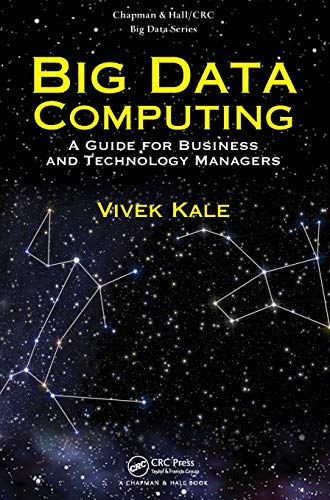 Big Data Computing: A Guide for Business and Technology Managers (Chapman & Hall/CRC Big Data Series)