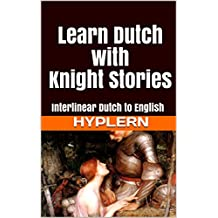 Learn Dutch with Knight Stories: Interlinear Dutch to English (Learn Dutch with Interlinear Stories for Beginners and Advanced Readers Book 2)