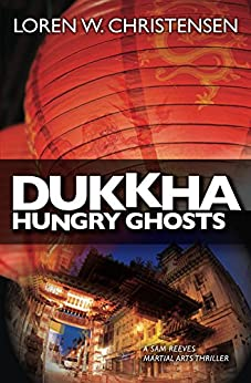 Dukkha: Hungry Ghosts: A Sam Reeves Martial Arts Thriller by [Christensen, Loren]