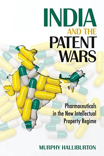 India and the Patent Wars: Pharmaceuticals in the New Intellectual Property Regime (The Culture and Politics of Health Care Work) (History Of Social Work Profession In India)