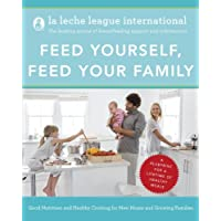 Feed Yourself, Feed Your Family: Good Nutrition and Healthy Cooking for New Moms and Growing Families