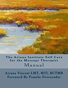 The Ariana Institute Self Care for the Massage   Therapist: Manual (The Ariana Institute Eight Massage Manual Series)