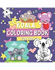 Koala Coloring Book for Kids: Animals Coloring Pages for Children Ages 3 and Up Who Love Cute and Funny Koalas, Gift for Boys and Girls with Sweet Cratures