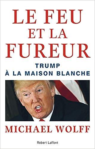 Le Feu et la Fureur (2018) - Michael WOLFF et Valérie LE PLOUHINEC sur Bookys